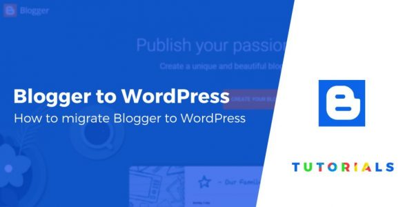 How to Migrate Blogger to WordPress in 2019 (Move Everything)